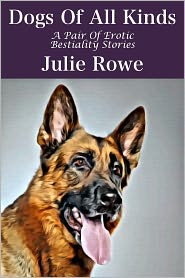 Julie Rowe - Dogs Of All Kinds (A Pair Of Bestiality Erotica Stories)