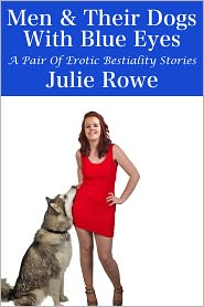 Julie Rowe - Men & Their Dogs With Blue Eyes (A Pair Of Bestiality Erotica Stories)