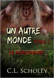 C. L. Scholey - Le Mercenaire [Un Autre Monde Tome 1] (French Edition)