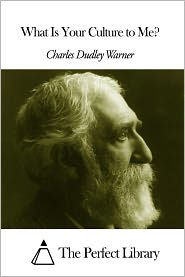 Charles Dudley Warner - What Is Your Culture to Me?