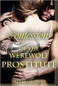 Larissa Coltrane - 'Confessions of the Werewolf Prostitute' (Paranormal Erotic Romance - Werewolf Mate)
