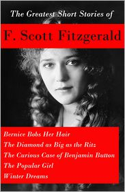 Francis Scott Fitzgerald - The Greatest Short Stories of F. Scott Fitzgerald: Bernice Bobs Her Hair + The Diamond as Big as the Ritz + The Curious Case of Benjamin Button  + The Popular Girl + Winter Dreams