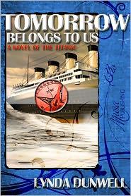 Lynda Dunwell - Tomorrow Belongs to Us: Titanic Novel