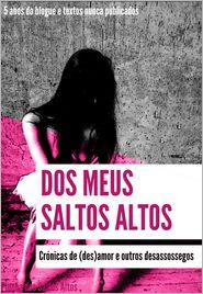 Pipoca Dos Saltos Altos - Dos Meus Saltos Altos - Crónicas de des(amor) e outros desassossegos
