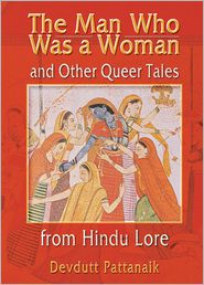 John Dececco, Phd  Devdutt Pattanaik - The Man Who Was a Woman and Other Queer Tales from Hindu Lore