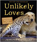 Book Cover Image. Title: Unlikely Loves:  43 Heartwarming True Stories from the Animal Kingdom, Author: Jennifer S. Holland,�Jennifer S. Holland