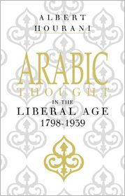 Albert Hourani - Arabic Thought in the Liberal Age 1798–1939
