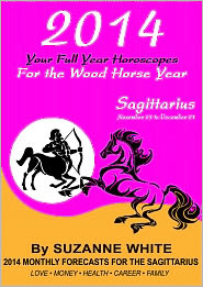 Suzanne White - 2014 SAGITTARIUS Your Full Year Horoscopes For The Wood Horse Year