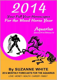 Suzanne White - 2014 AQUARIUS Your Full Year Horoscopes For The Wood Horse Year