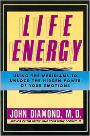 John Diamond - Life Energy: Using the Meridians to Unlock the Hidden Power of Your Emotions
