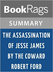 BookRags - The Assassination of Jesse James by the Coward Robert Ford by Ron Hansen l Summary & Study Guide