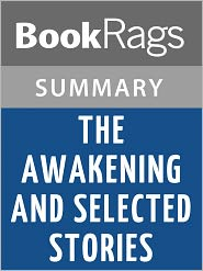 BookRags - The Awakening and Selected Stories by Kate Chopin l Summary & Study Guide