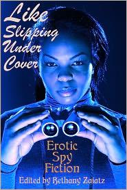 Eric Del Carlo, Kaysee Renee Robichaud, Reina Delacroix, Julian Oliver-Fenn Bethany Zaiatz (Editor) - Like Slipping Under Cover: Erotic Spy Fiction