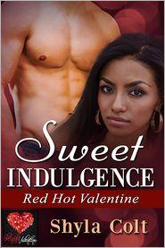 Shyla Colt - Sweet Indulgence: A Red Hot Valentine Story