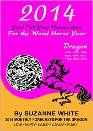 Suzanne White - DRAGON 2014 Your Full Year Horoscopes For The Wood Horse Year