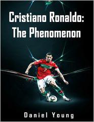 Daniel Young - Cristiano Ronaldo: The Phenomenon