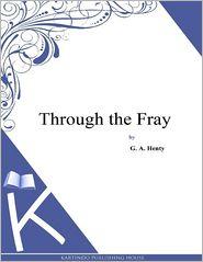 G. A. Henty - Through the Fray
