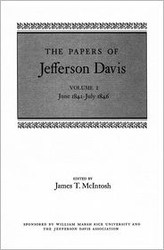 James T. McIntosh (Editor), S. W. Higginbotham (Introduction) Jefferson Davis - The Papers of Jefferson Davis: June 1841--July 1846