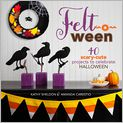 Book Cover Image. Title: Felt-o-ween:  40 Scary-Cute Projects to Celebrate Halloween, Author: by Kathy Sheldon
