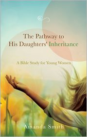 Amanda Smith - The Pathway to His Daughters' Inheritance: A Bible Study for Young Women