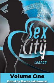 Matt Thorne, Justine Elyot, Frances Ann Kerr Maxim Jakubowski - Sex in the City - London: Volume One