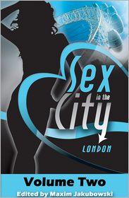 Valerie Grey, Kristina Lloyd, N. J. Streitberger Maxim Jakubowski - Sex in the City - London: Volume Two