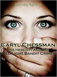 Robert Grey Reynolds Jr - Caryl Chessman: Red Light Bandit?