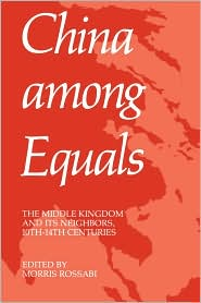 China among Equals: The Middle Kingdom and Its Neighbors in the 10th-14th Centuries