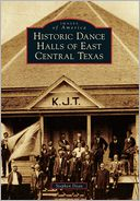 Historic Dance Halls of East Central Texas (Images of America Series)