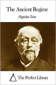 Hippolyte Taine - The Ancient Regime