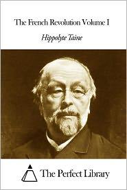 Hippolyte Taine - The French Revolution Volume I
