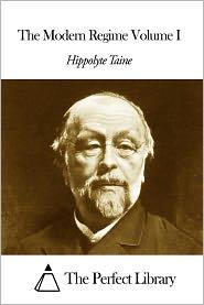 Hippolyte Taine - The Modern Regime Volume I