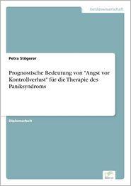 """9783838652979 - Petra Stogerer: Prognostische Bedeutung Von """"Angst VOR Kontrollverlust"""" Fur Die Therapie Des Paniksyndroms - كتاب"""