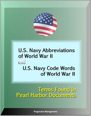 Progressive Management - U.S. Navy Abbreviations of World War II and U.S. Navy Code Words of World War II: Terms Found in Pearl Harbor Documents
