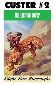 Edgar Rice Burroughs Complete Jungle Adventures, Edgar Rice Burroughs Custer Series Edgar Rice Burroughs - THE ETERNAL LOVER (aka THE ETERNAL SAVAGE) (Edgar Rice Burroughs Custer Series #2)