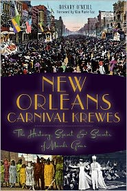 Created by Kim Marie Vaz Rosary O'Neill - New Orleans Carnival Krewes: The History, Spirit and Secrets of Mardi Gras