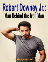 Aubrey Walker - Robert Downey Jr.: Man Behind the Iron Man
