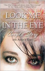Caryl Wyatt, Sam Vaknin  Anita le Roux - Look Me in the Eye: Caryls Story About Overcoming Childhood Abuse, Abandonment Issues, Love Addiction, Spouses with Narcissistic Personality Disorder (NPD) and Domestic Violence