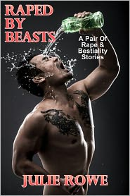 Julie Rowe - Raped By Beasts: A Pair Of Rape And Bestiality Erotica Stories