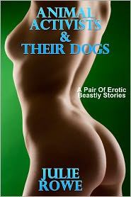 Julie Rowe - Animal Activists & Their Dogs (A Pair Of Beastly Erotic Stories)