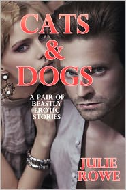 Julie Rowe - Cats And Dogs (A Pair Of Fierce Bestiality Erotica Stories)