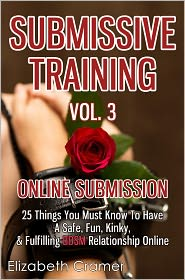 Elizabeth Cramer - Submissive Training Vol. 3: Online Submission - 25 Things You Must Know To Have A Safe, Fun, Kinky, & Fulfilling BDSM Relationsh