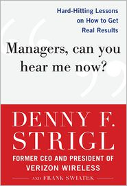 Frank Swiatek  Denny Strigl - Managers, Can You Hear Me Now?: Hard-Hitting Lessons on How to Get Real Results