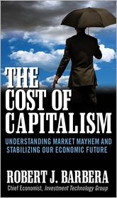 Robert Barbera - The Cost of Capitalism: Understanding Market Mayhem and Stabilizing our Economic Future