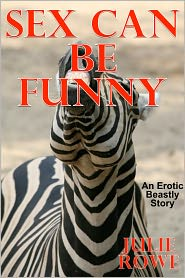 Julie Rowe - Sex Can Be Funny (Bestiality Erotica)
