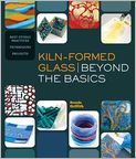 Book Cover Image. Title: Kiln-Formed Glass:  Beyond the Basics: Best Studio Practices *Techniques *Projects, Author: by Brenda Griffith