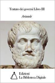 Aristotle - Trattato dei governi Libro III