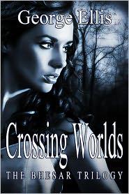 George Ellis - Crossing Worlds (The Bhesar Trilogy, #2)