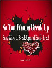 Joy Green - So You Wanna Break Up - Easy Ways to Break Up and Break Free!