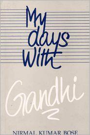 Nirmal Kumar Bose - My Days With Gandhi